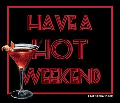 Have a Hot Weekend