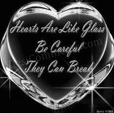 Hearts are Like Glass Be Careful They Can Break