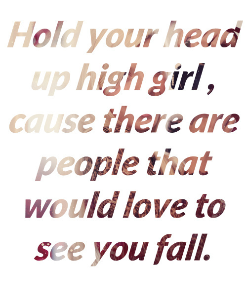 Hold Your head up High Girl