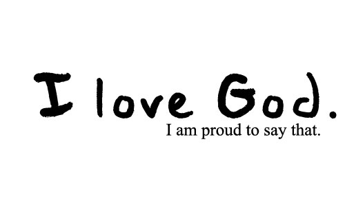 I Love God I am Proud to Say That