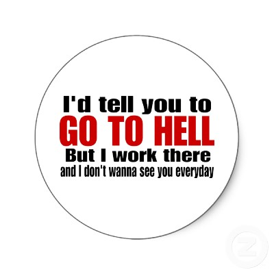 I'd Tell you to Go to Hell