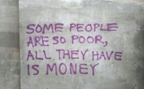 Some People Are so Poor,All They Have is Money Inspirational Quotes
