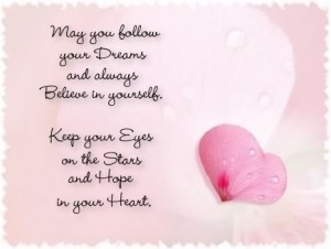 May You Follow your Dreams and Always Believe in Yourself