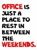 Office is Just a Place to Rest in Between the Weekends