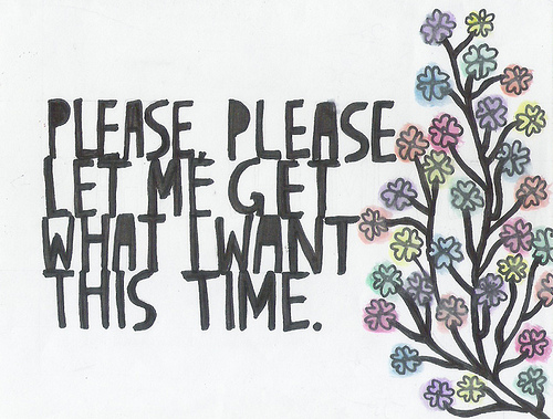 Please Let me Get what I Want this Time