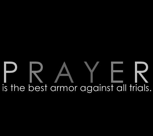 Prayer is the best Armor Agains all Trials