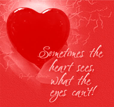 Sometimes the heart Sees What the Eyes Cant !