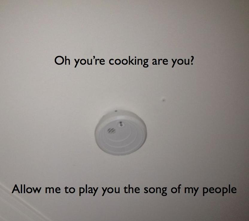 The fire alarm every damn time.. Funny Things Picture