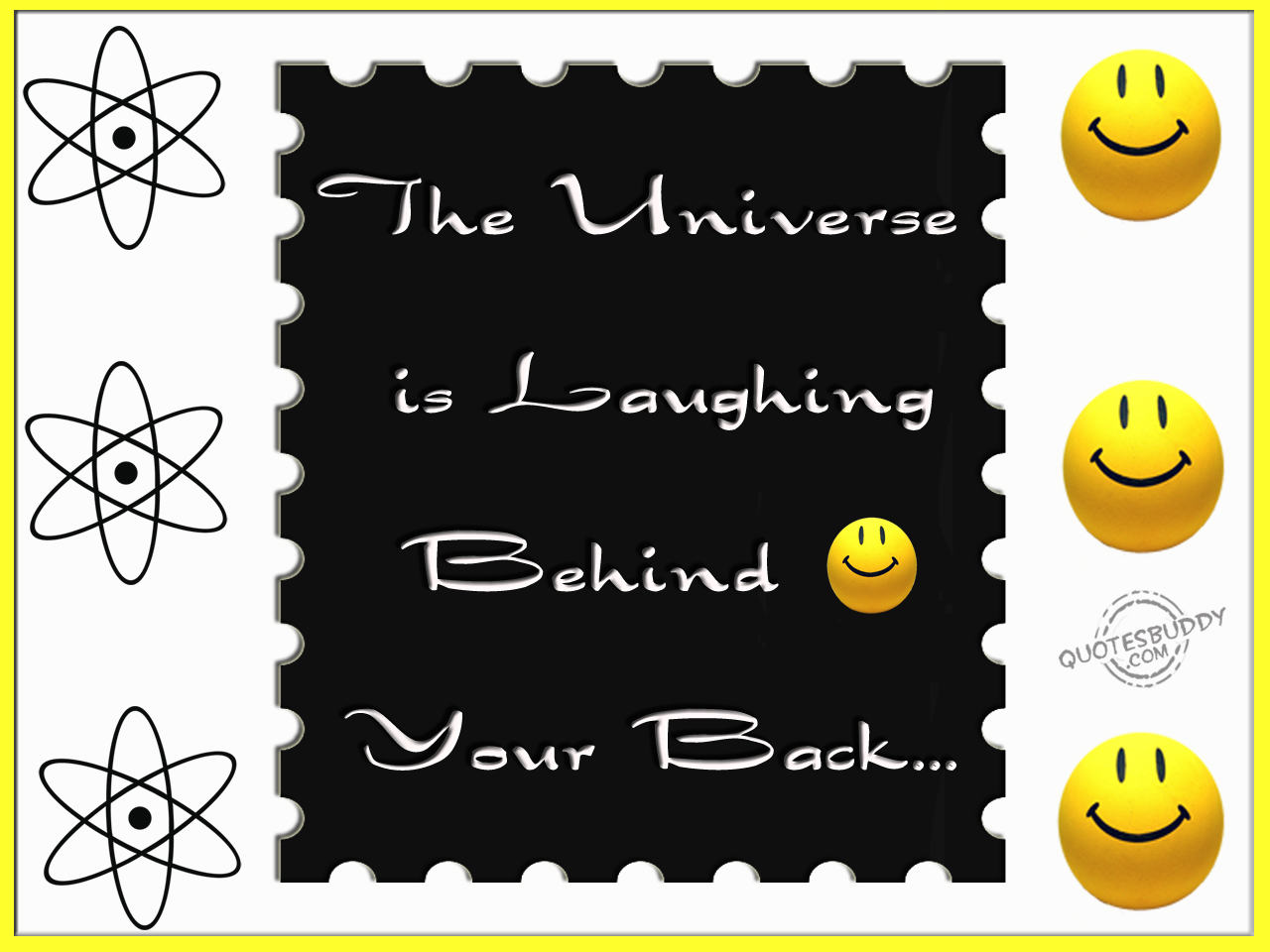 The Universe is Laughing Behind your Back…