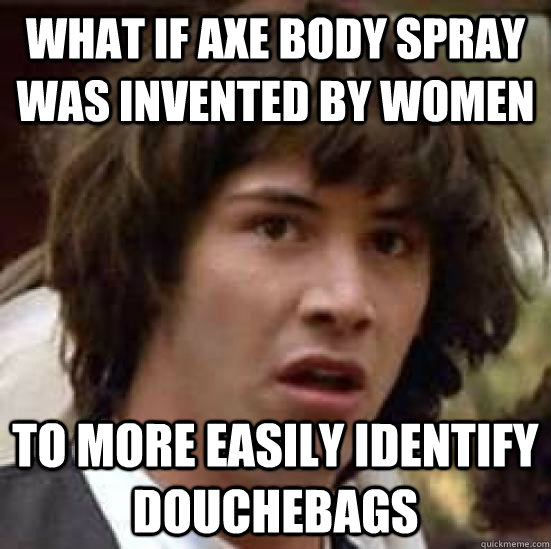 What if Axe body spray Funny Quote Picture