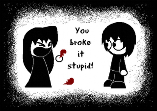 You Broke it Stupid !